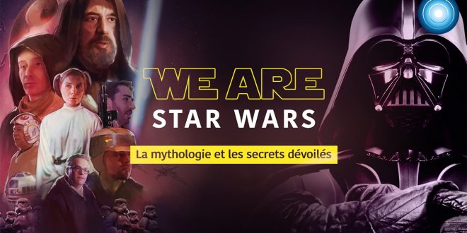 We are STAR WARS, un documentaire sur la saga mythologique