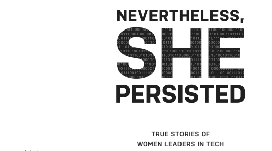 Nevertheless, She Persisted: True Stories of Women Leaders in Tech