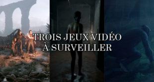 Trois jeux vidéo à surveiller